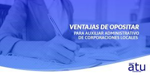 Ventajas de opositar para Auxiliar administrativo de corporaciones locales